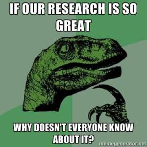 If research is so great ... why doesn't everyone know about it?